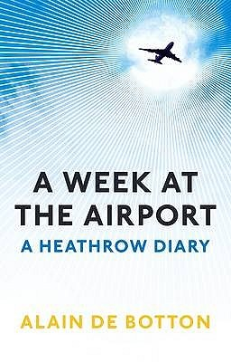 A Week at the Airport by Alain de Botton