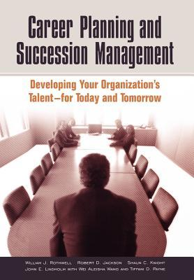Career Planning and Succession Management by William J. Rothwell