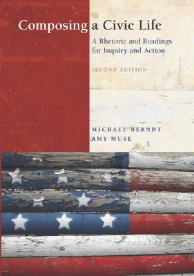 Composing a Civic Life: A Rhetoric and Readings for Inquiry and Action