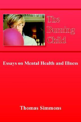 The Burning Child: Essays on Mental Health and Illness