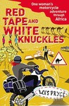 Red Tape and White Knuckles by Lois Pryce