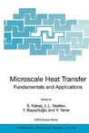 Microscale Heat Transfer - Fundamentals and Applications: Proceedings of the NATO Advanced Study Institute on Microscale Heat Transfer - Fundamentals and Applications in Biological and Microelectromechanical Systems, Cesme-Izmir, Turkey, 18-30 July, 2004