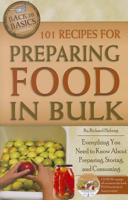 101 Recipes for Preparing Food in Bulk: Everything You Need to Know About Preparing, Storing, and Consuming with Companion CD-ROM (Back-To-Basics Cooking)