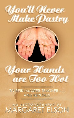 You'll Never Make Pastry: Your Hands Are Too Hot: To Reiki Master Teacher......and Beyond!