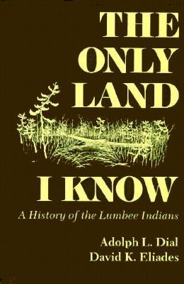 Only Land I Know: A History of the Lumbee Indians