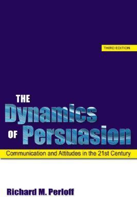 The Dynamics of Persuasion by Richard M. Perloff
