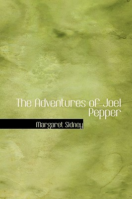 The Adventures of Joel Pepper(Five Little Peppers 6) - Margaret Sidney