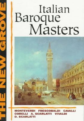 The New Grove Italian Baroque Masters: Monteverdi, Frescobaldi, Cavalli, Corelli, A. Scarlatti, Vivaldi, D. Scarlatti