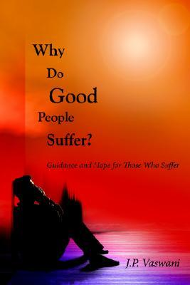 Why Do Good People Suffer?: Guidance and Hope for Those Who Suffer