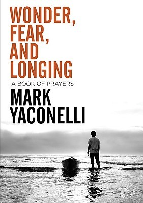 Wonder, Fear, and Longing, Paperback: A Book of Prayers