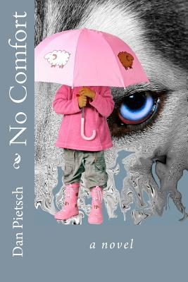 No Comfort: A Nightmare of Physical, Psychological, and Sexual Child Abuse; A Journey of Forgiveness and Reconciliation; A Story of Courage, Love, and Hope