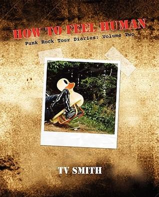 How To Feel Human   Punk Rock Tour Diaries: Volume Two