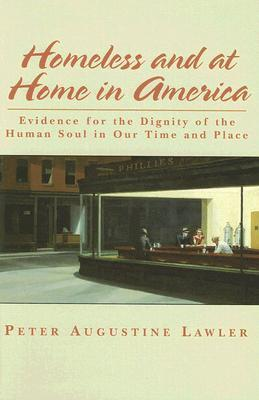 Homeless and at Home in America: Evidence for the Dignity of the Human Soul in Our Time and Place (ePUB)