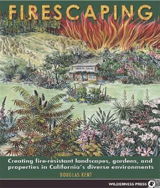 Firescaping: Creating fire-resistant landscapes, gardens, and properties in California's diverse environments