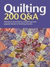 Quilting: 200 Q&A: Questions Answered on Everything from Popular Blocks to Finishing Touches
