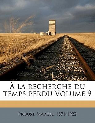 a la Recherche Du Temps Perdu Volume 9