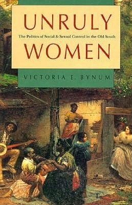 Unruly Women: The Politics of Social and Sexual Control in the Old South