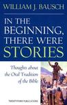 In the Beginning, There Were Stories: Thoughts about the Oral Tradition of the Bible