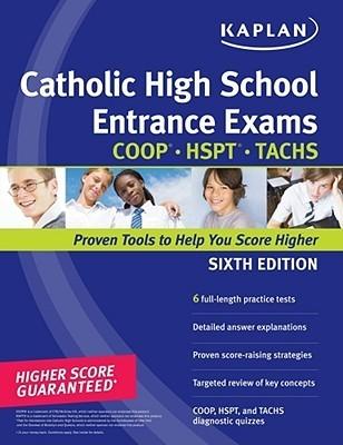 Kaplan Catholic High School Entrance Exams: COOP * HSPT * TACHS
