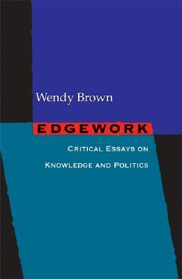 edgework critical essays on knowledge and politics by wendy brown 311910