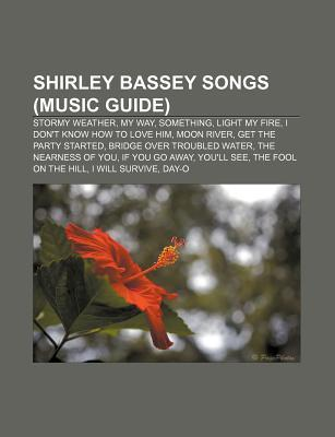 Shirley Bassey Songs (Music Guide): Stormy Weather, My Way, Something, Light My Fire, I Don't Know How to Love Him, Moon River