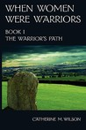 The Warrior's Path by Catherine M. Wilson
