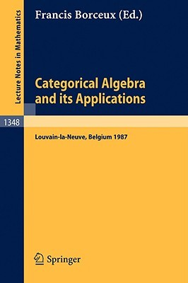 Categorical Algebra and Its Applications: Proceedings of a Conference, Held in Louvain-La-Neuve, Belgium, July 26 - August 1, 1987