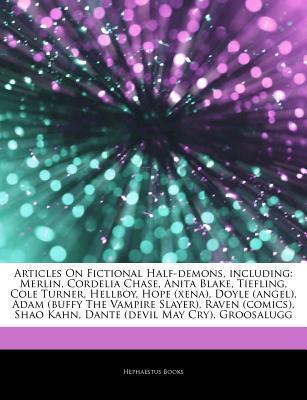 Articles on Fictional Half-Demons, Including: Merlin, Cordelia Chase, Anita Blake, Tiefling, Cole Turner, Hellboy, Hope (Xena), Doyle (Angel), Adam (Buffy the Vampire Slayer), Raven (Comics), Shao Kahn, Dante (Devil May Cry), Groosalugg
