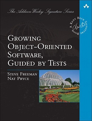 Growing Object-Oriented Software, Guided by Tests by Steve  Freeman