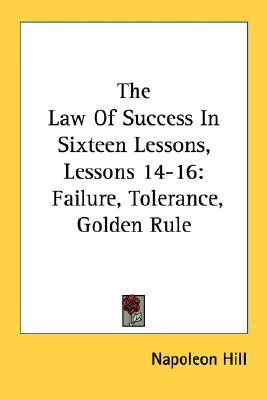 The Law of Success in Sixteen Lessons, Lessons 14-16: Failure, Tolerance, Golden Rule