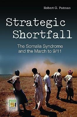 Strategic Shortfall: The Somalia Syndrome and the March to 9/11