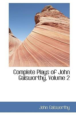 Complete Plays of John Galsworthy, Volume 2