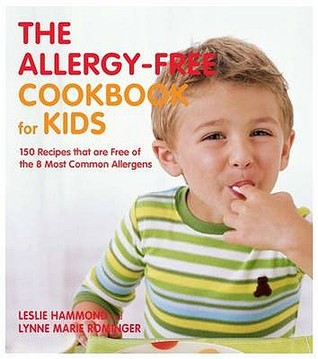 The Allergy-Free Cookbook for Kids: 150 Recipes That Are Free of the 8 Most Common Allergens. Leslie Hammond and Lynne Marie Rominger