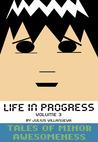 Life in Progress Vol. 3 (Tales of Minor Awesomeness)