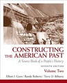 Constructing the American Past, Volume 2: A Source Book of a People's History