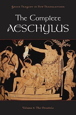 The Complete Aeschylus, Volume I: The Oresteia