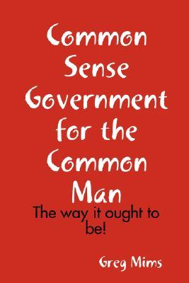 Common Sense Government for the Common Man