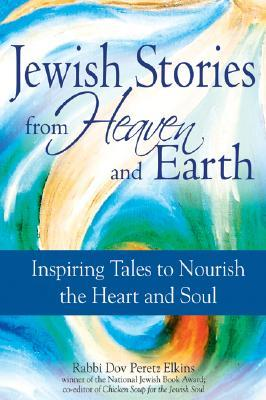 Jewish Stories from Heaven and Earth: Inspiring Tales to Nourish the Heart and Soul