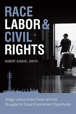 Race, Labor & Civil Rights: Griggs Versus Duke Power and the Struggle for Equal Employment Opportunity