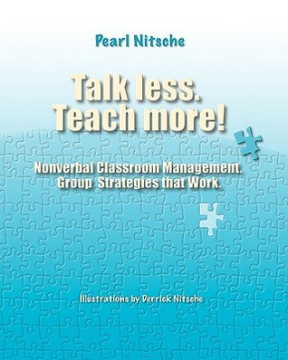 Talk Less. Teach More!: Nonverbal Classroom Management. Group Strategies That Work.