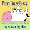 Fuzzy Fuzzy Fuzzy!: a touch, skritch, & tickle book