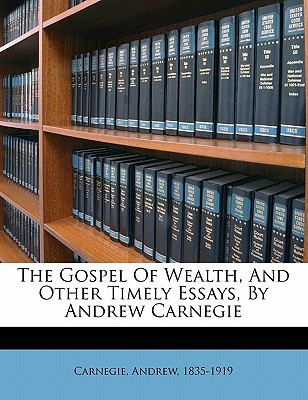 the gospel of wealth essays and other writings by andrew carnegie
