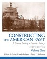 Constructing the American Past, Volume 1: A Source Book of a People's History