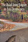 The Road from Empire to Eco-Democracy