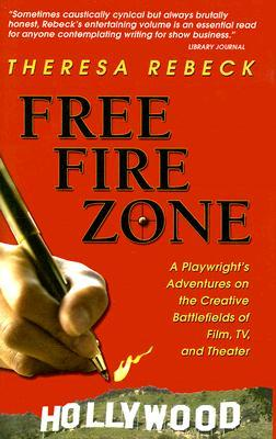 Ebook Free Fire Zone: A Playwright's Adventures on the Creative Battlefields of Film, TV, And Theater by Theresa Rebeck DOC!