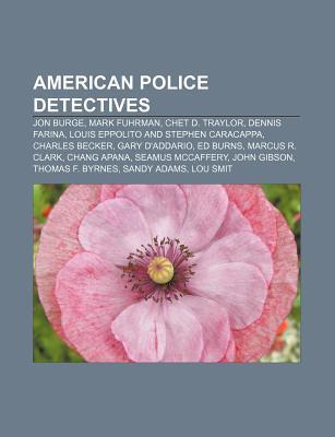 American Police Detectives: Jon Burge, Mark Fuhrman, Chet D. Traylor, Dennis Farina, Louis Eppolito and Stephen Caracappa, Charles Becker