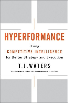 Hyperformance: Using Competitive Intelligence for Better Strategy and Execution