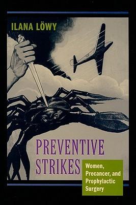 Preventive Strikes: Women, Precancer, and Prophylactic Surgery