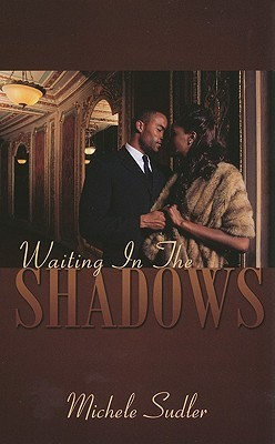 Waiting In The Shadows by Michele Sudler