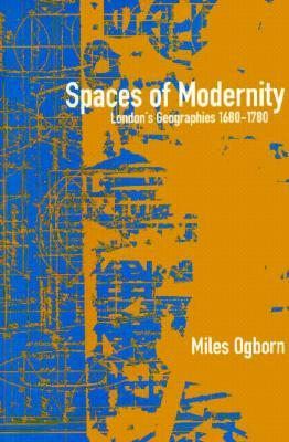 Spaces of Modernity: London's Geographies 1680-1780